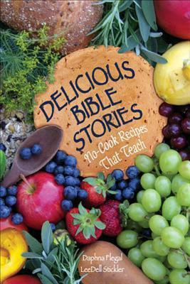 Delicious Bible Stories: No Cook Recipes That Teach Daphna Flegal