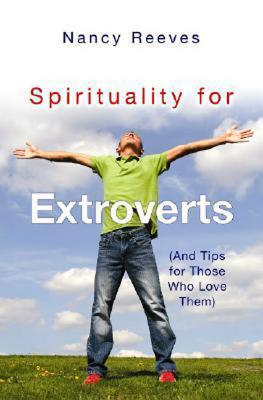 Spirituality for Extroverts: And Tips for Those Who Love Them  by  Nancy C. Reeves