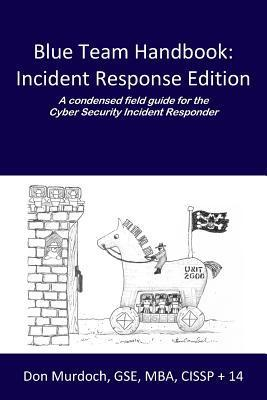 Blue Team Handbook: A Condensed Field Guide for the Cyber Security Incident Responder Don Murdoch Gse