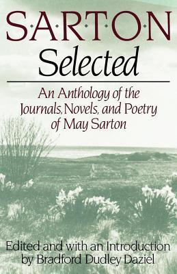 Sarton Selected: An Anthology of the Journals, Novels, and Poetry of May Sarton May Sarton
