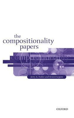 The Compositionality Papers  by  Jerry A. Fodor