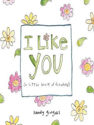 I Like You Little Gift Book Sandy Gingras