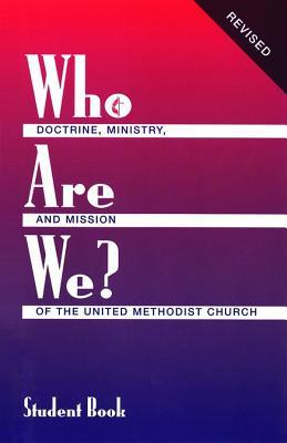 Who Are We Revised Student: Doctrine, Ministry and Mission of the United Methodist Church Kenneth L Carder