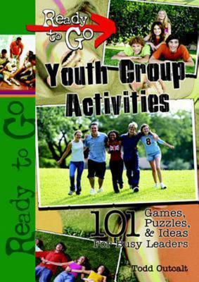 Ready-To-Go Youth Group Activities: 101 Games, Puzzles, Quizzes, and Ideas for Busy Leaders  by  Todd Outcalt