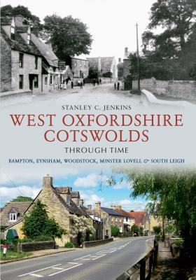 West Oxfordshire Cotswolds Through Time Stanley C. Jenkins