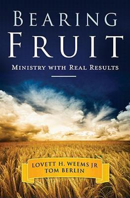 Bearing Fruit: Ministry with Real Results  by  Lovett H. Weems Jr.