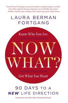 Now What? Revised Edition: 90 Days to a New Life Direction  by  Laura Berman Fortgang
