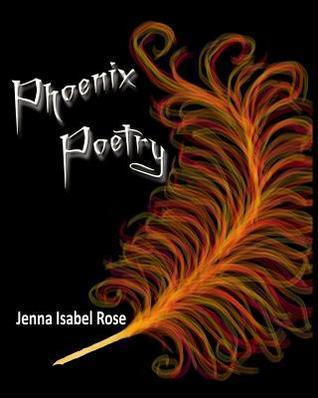 Phoenix Poetry Jenna Isabel Rose
