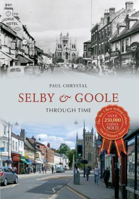 Selby & Goole Through Time  by  Paul Chrystal