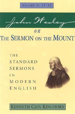 John Wesley on the Sermon on the Mount Volume 2: The Standard Sermons in Modern English Volume 2, 21-33 Kenneth C Kinghorn