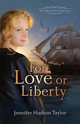 For Love or Liberty: The MacGregor Legacy - Book 3 Jennifer Hudson Taylor