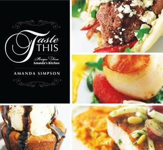 Taste This: Recipes from Amandas Kitchen  by  Amanda Simpson