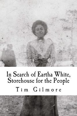 In Search of Eartha White, Storehouse for the People  by  Tim Gilmore