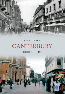 Canterbury Through Time  by  John   Clancy