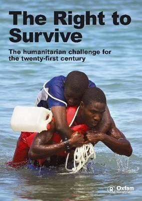 The Right to Survive: The Humanitarian Challenge for the Twenty-First Century  by  Ben Heaven Taylor