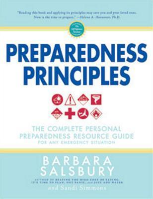 Preparedness Principles: The Complete Personal Preparedness Resource Guide for Any Emergency Situation Barbara Salsbury