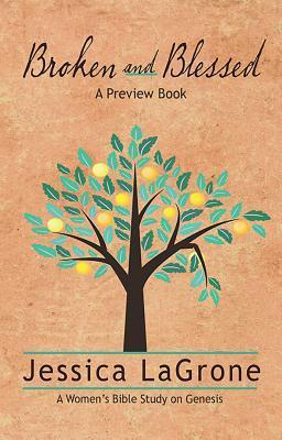 Broken and Blessed - Preview Book: How God Used One Imperfect Family to Change the World  by  Jessica Lagrone