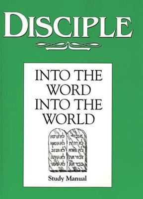Disciple II Into the Word Into the World: Study Manual: Into the Word Into the World  by  Various