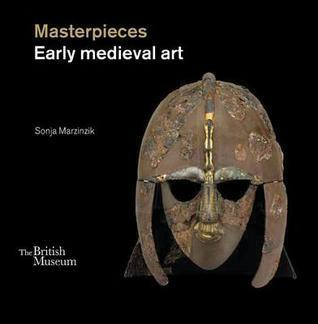 Masterpieces: Early Medieval Art Sonja Marzinzik