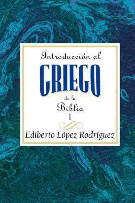 Introduccion Al Griego de La Biblia Vol 1 Aeth: Introduction to Biblical Greek Vol 1 Spanish Aeth  by  Assoc for Hispanic Theological Education