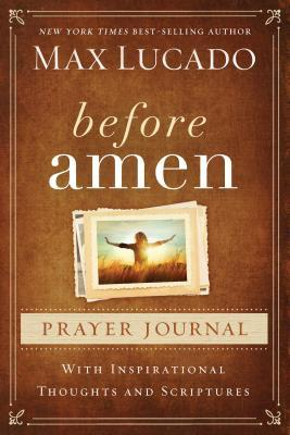 Before Amen Prayer Journal  by  Max Lucado