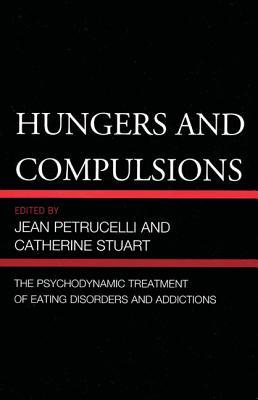 Hungers and Compulsions: The Psychodynamic Treatment of Eating Disorders and Addictions Jean Petrucelli