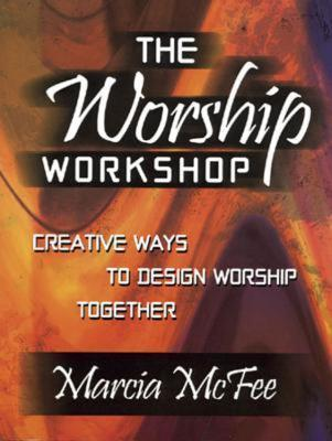 The Worship Workshop: Creative Ways to Design Worship Together  by  Marcia McFee