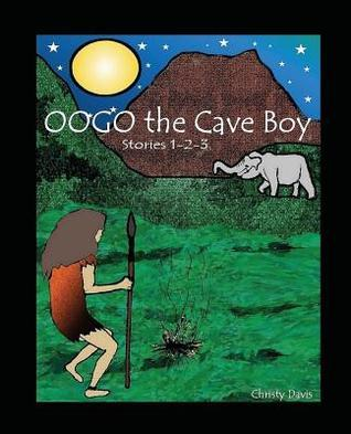 Oogo the Cave Boy  by  Christy Davis