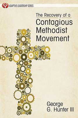 The Recovery of a Contagious Methodist Movement George G. Hunter III