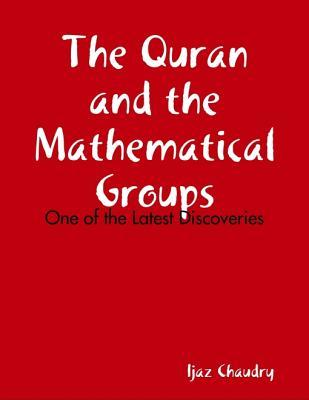 The Quran and the Mathematical Groups: One of the Latest Discoveries Ijaz Chaudry