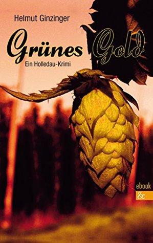Grünes Gold: Ein Holledau-Krimi  by  Helmut Ginzinger