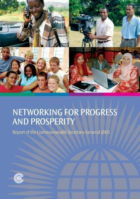 Networking for Progress and Prosperity: Report of the Commonwealth Secretary-General 2005 Don McKinnon