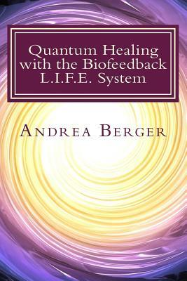 Quantum Healing with the Biofeedback L.I.F.E. System Andrea Berger