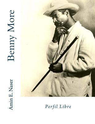 Benny More: Perfil Libre Amin E Naser
