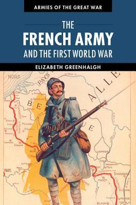 The French Army and the First World War  by  Elizabeth Greenhalgh