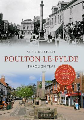 Poulton-Le-Fylde Through Time. Christine Storey  by  Christine Storey