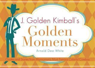 J. Golden Kimballs Golden Moments  by  Arnold Dee White