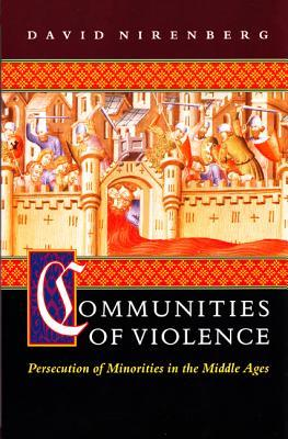 Communities of Violence: Persecution of Minorities in the Middle Ages  by  David Nirenberg
