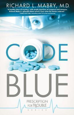 Code Blue: Prescription for Trouble Series #1  by  Richard L. Mabry