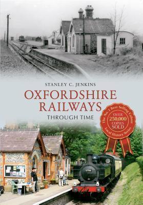 Oxfordshire Railways Through Time. Stanley C. Jenkins Stanley C Jenkins