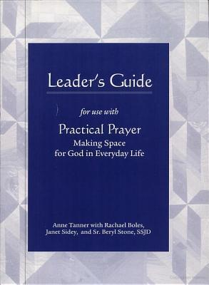 Practical Prayer: Leaders Guide  by  Anne Tanner
