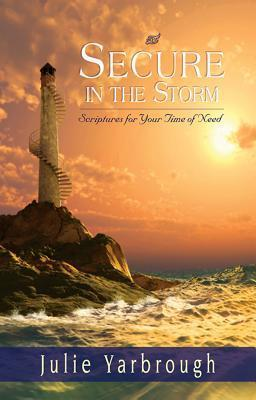 Secure in the Storm: Scriptures for Your Time of Need  by  Julie Yarbrough