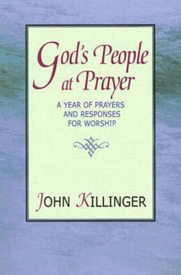 Gods People at Prayer: A Year of Prayers and Responses for Worship  by  John Killinger