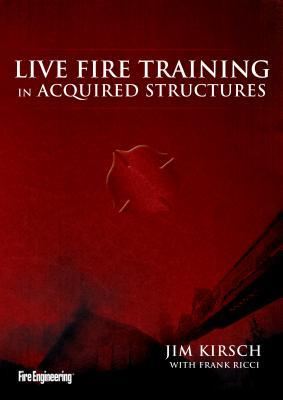 Live Fire Training in Acquired Structures  by  James Kirsch