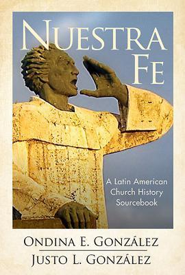 Nuestra Fe: A Sourcebook for Latin American Christianity Justo L. González