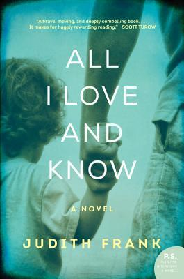 All I Love and Know: A Novel  by  Judith Frank