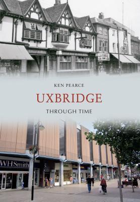 Uxbridge Through Time  by  Ken Pearce