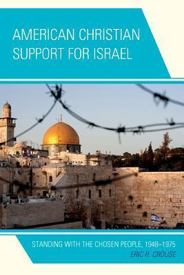 American Christian Support for Israel: Standing with the Chosen People, 1948 1975 Eric R. Crouse