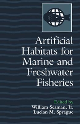 Artificial Habitats for Marine and Freshwater Fisheries  by  William Seaman Jr.