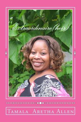 Extraordinaire(heir): My Childhood Testimony and Predestined Purpose!  by  MS Tamala Aretha Allen
